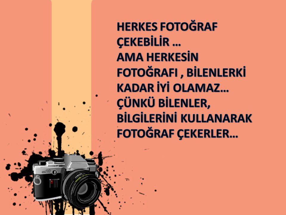 HERKES FOTOĞRAF ÇEKEBİLİR …