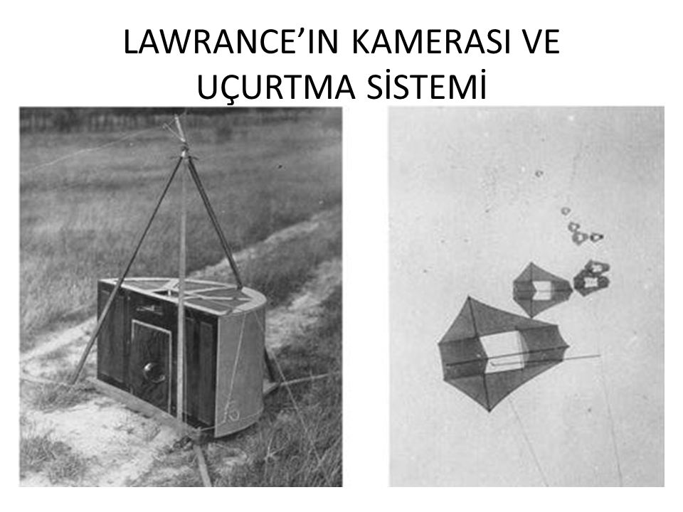 LAWRANCE'IN KAMERASI VE UÇURTMA SİSTEMİ