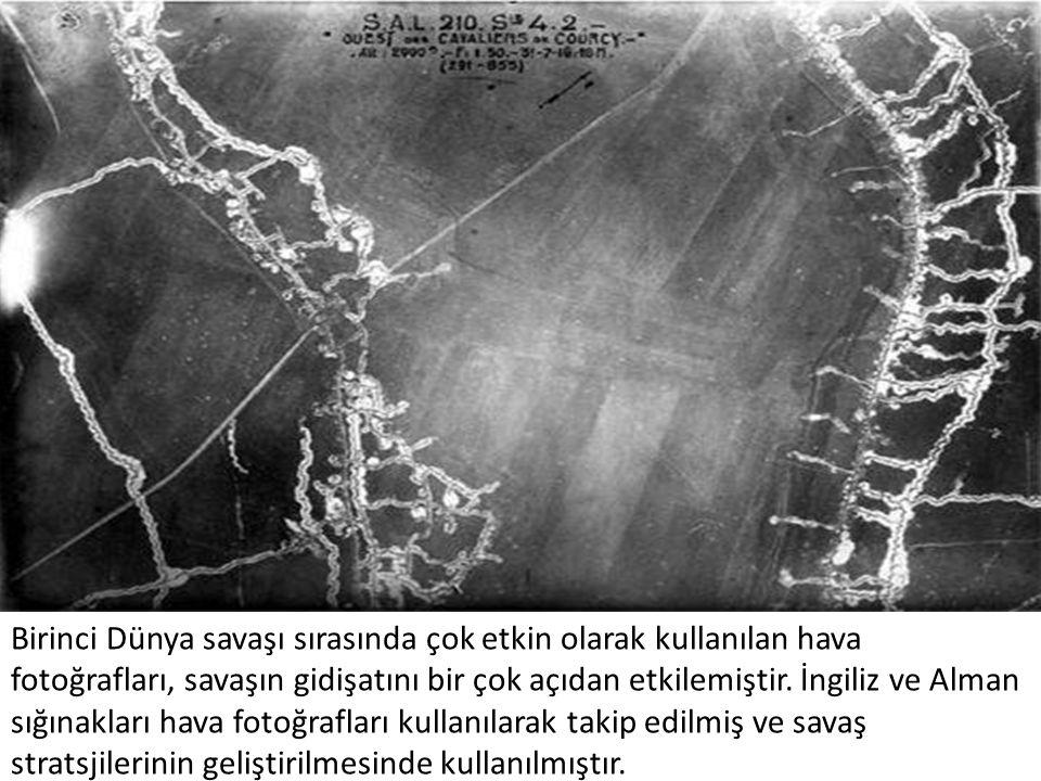 Birinci Dünya savaşı sırasında çok etkin olarak kullanılan hava fotoğrafları, savaşın gidişatını bir çok açıdan etkilemiştir.