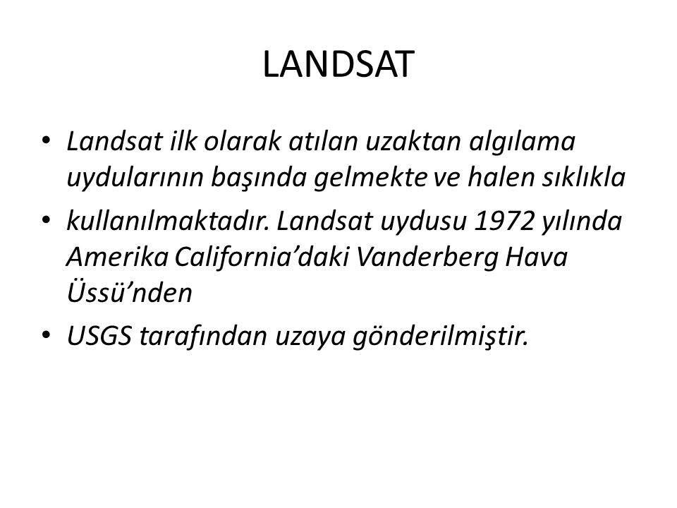 LANDSAT Landsat ilk olarak atılan uzaktan algılama uydularının başında gelmekte ve halen sıklıkla.