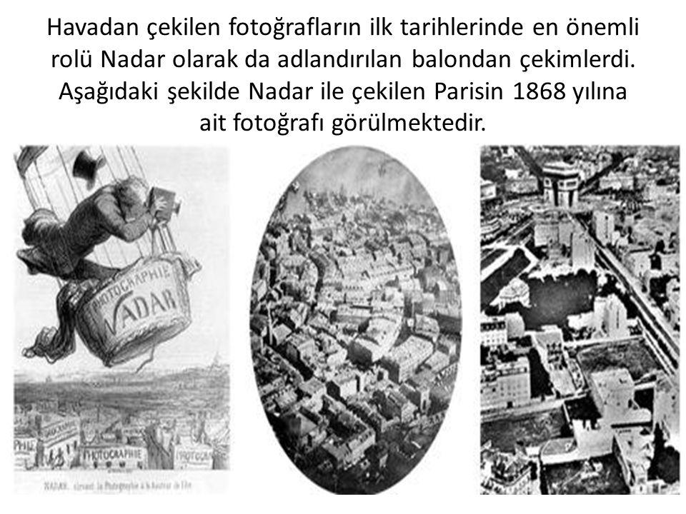 Havadan çekilen fotoğrafların ilk tarihlerinde en önemli rolü Nadar olarak da adlandırılan balondan çekimlerdi.