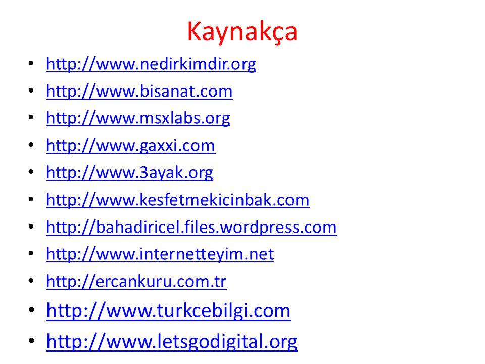 Kaynakça http://www.turkcebilgi.com http://www.letsgodigital.org