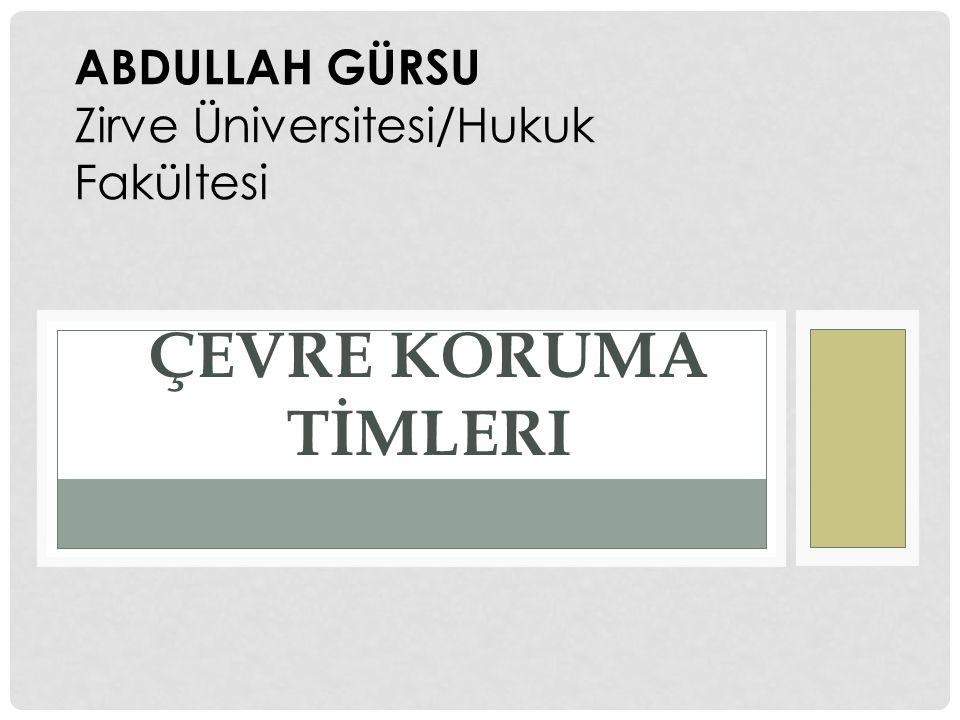 ABDULLAH GÜRSU Zirve Üniversitesi/Hukuk Fakültesi Çevre Koruma Tİmleri