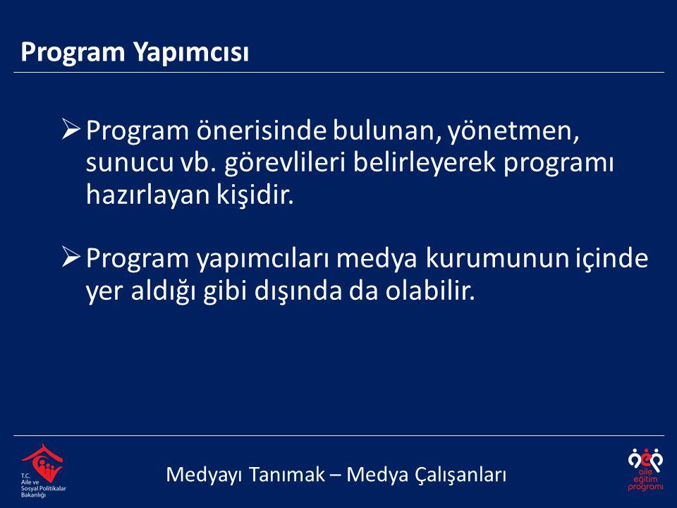Program Yapımcısı Program önerisinde bulunan, yönetmen, sunucu vb. görevlileri belirleyerek programı hazırlayan kişidir.