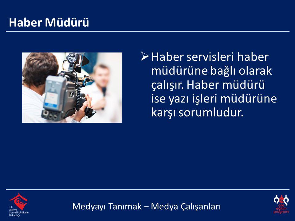 Haber Müdürü Haber servisleri haber müdürüne bağlı olarak çalışır. Haber müdürü ise yazı işleri müdürüne karşı sorumludur.
