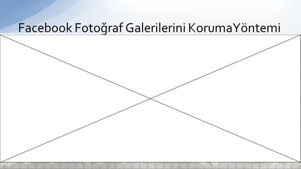 Facebook Fotoğraf Galerilerini KorumaYöntemi