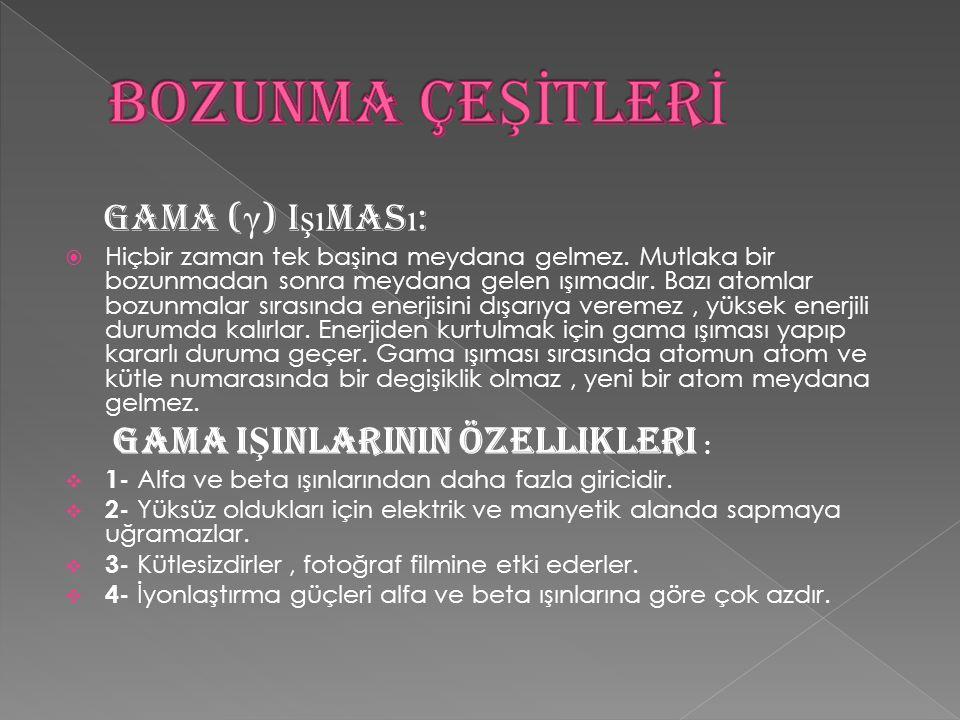 BOZUNMA ÇEŞİTLERİ Gama (γ) Işıması: Gama IŞInlarInIn Özellikleri :