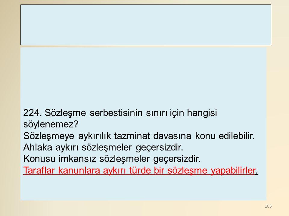 224. Sözleşme serbestisinin sınırı için hangisi söylenemez Sözleşmeye aykırılık tazminat davasına konu edilebilir.