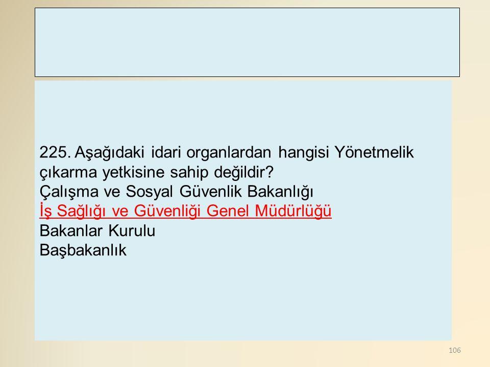 225. Aşağıdaki idari organlardan hangisi Yönetmelik çıkarma yetkisine sahip değildir