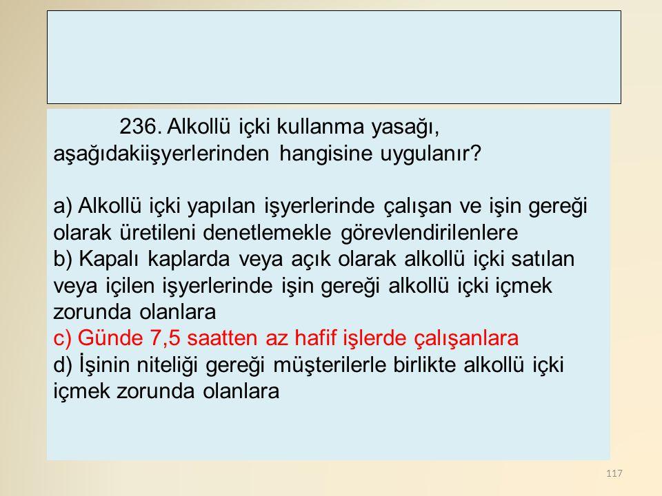 236. Alkollü içki kullanma yasağı, aşağıdakiişyerlerinden hangisine uygulanır