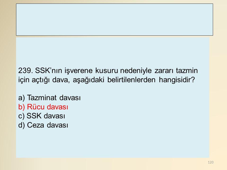 239. SSK'nın işverene kusuru nedeniyle zararı tazmin için açtığı dava, aşağıdaki belirtilenlerden hangisidir
