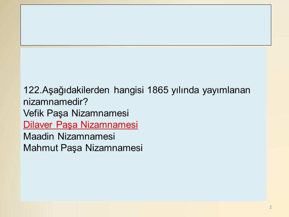 122.Aşağıdakilerden hangisi 1865 yılında yayımlanan nizamnamedir