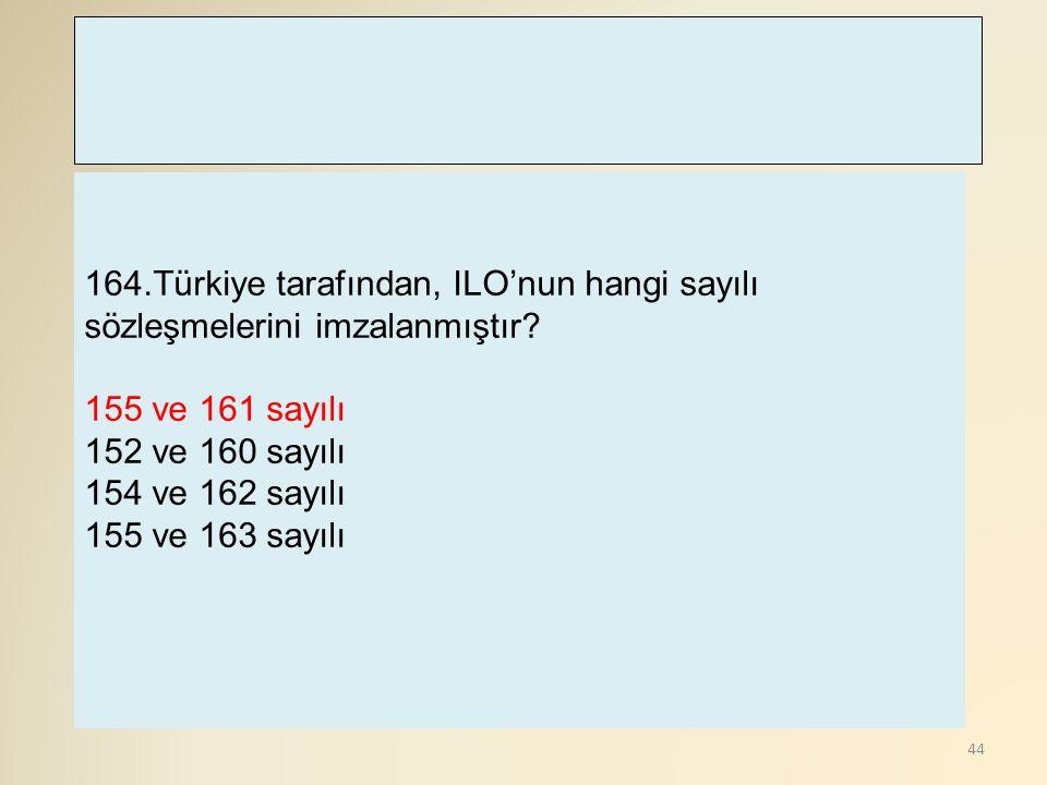 164.Türkiye tarafından, ILO'nun hangi sayılı sözleşmelerini imzalanmıştır