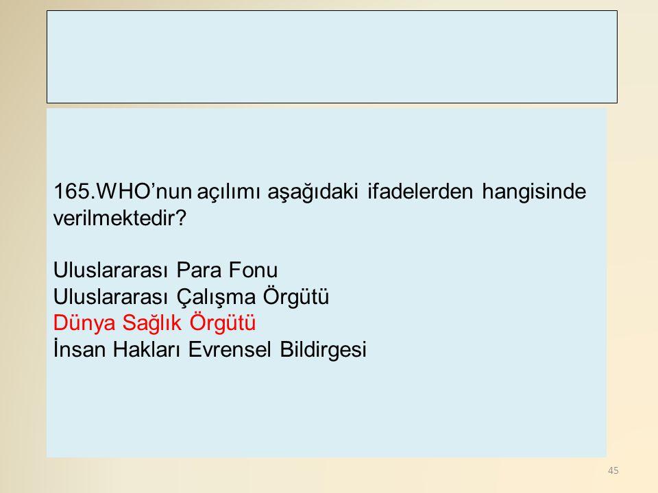 165.WHO'nun açılımı aşağıdaki ifadelerden hangisinde verilmektedir
