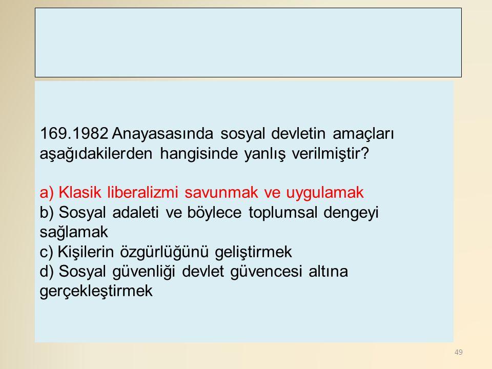 169.1982 Anayasasında sosyal devletin amaçları aşağıdakilerden hangisinde yanlış verilmiştir
