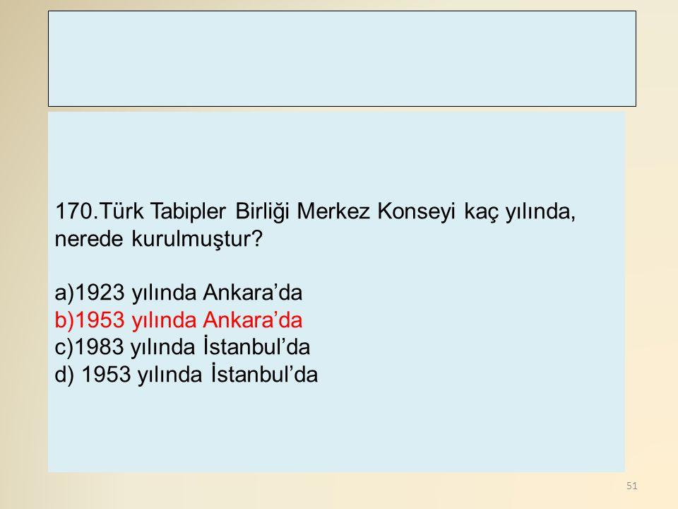 170.Türk Tabipler Birliği Merkez Konseyi kaç yılında, nerede kurulmuştur