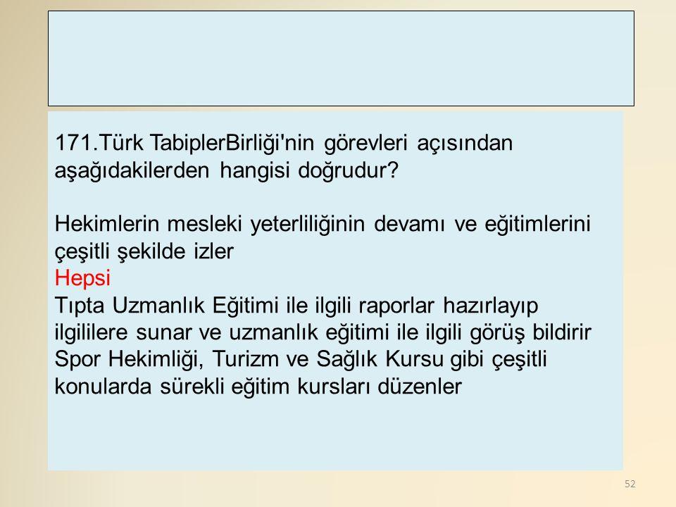 171.Türk TabiplerBirliği nin görevleri açısından aşağıdakilerden hangisi doğrudur