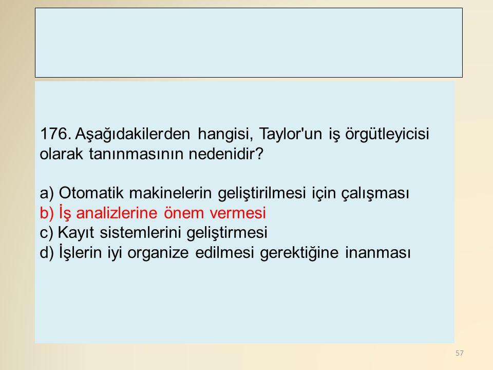 176. Aşağıdakilerden hangisi, Taylor un iş örgütleyicisi olarak tanınmasının nedenidir