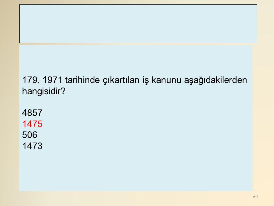 179. 1971 tarihinde çıkartılan iş kanunu aşağıdakilerden hangisidir