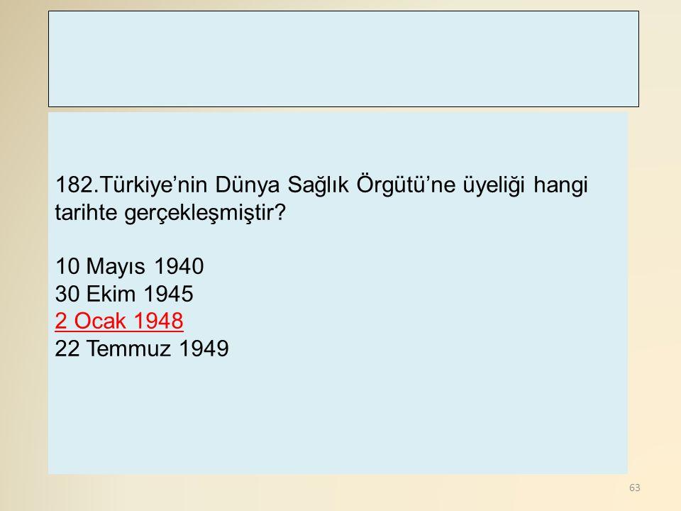 182.Türkiye'nin Dünya Sağlık Örgütü'ne üyeliği hangi tarihte gerçekleşmiştir