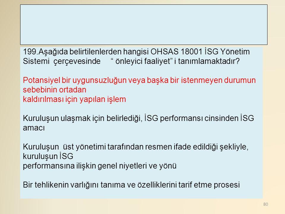 199.Aşağıda belirtilenlerden hangisi OHSAS 18001 İSG Yönetim Sistemi çerçevesinde önleyici faaliyet i tanımlamaktadır