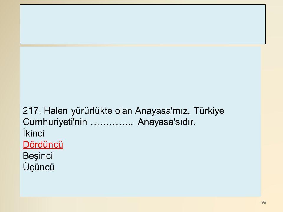 217. Halen yürürlükte olan Anayasa mız, Türkiye Cumhuriyeti nin ………….. Anayasa sıdır. İkinci.
