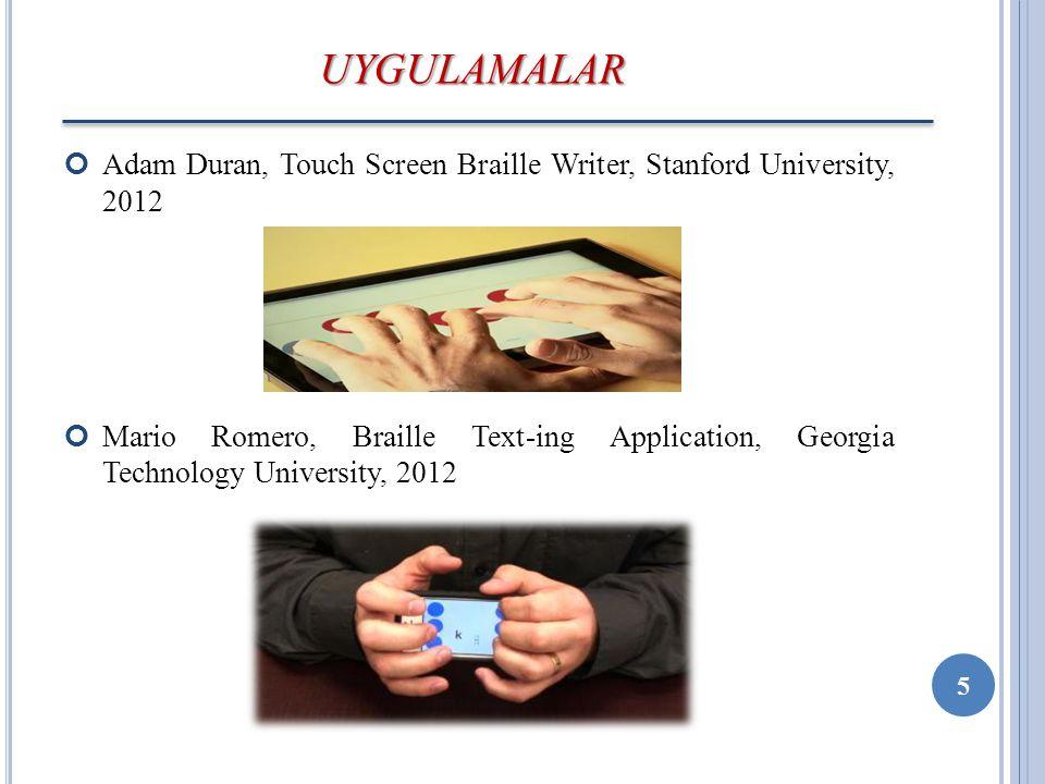 UYGULAMALAR Adam Duran, Touch Screen Braille Writer, Stanford University, 2012.