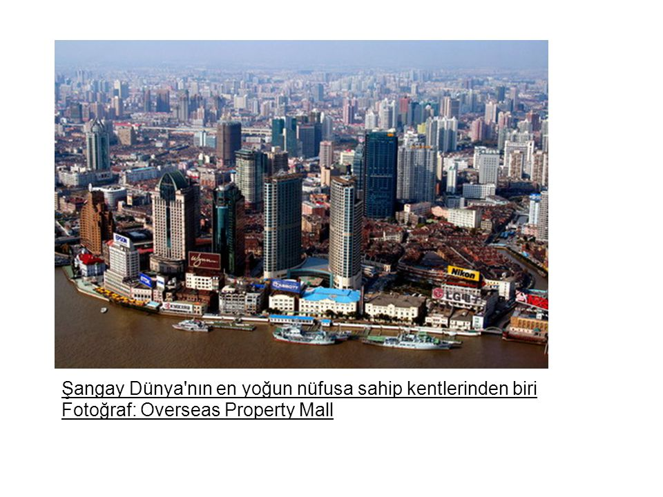 Şangay Dünya nın en yoğun nüfusa sahip kentlerinden biri Fotoğraf: Overseas Property Mall