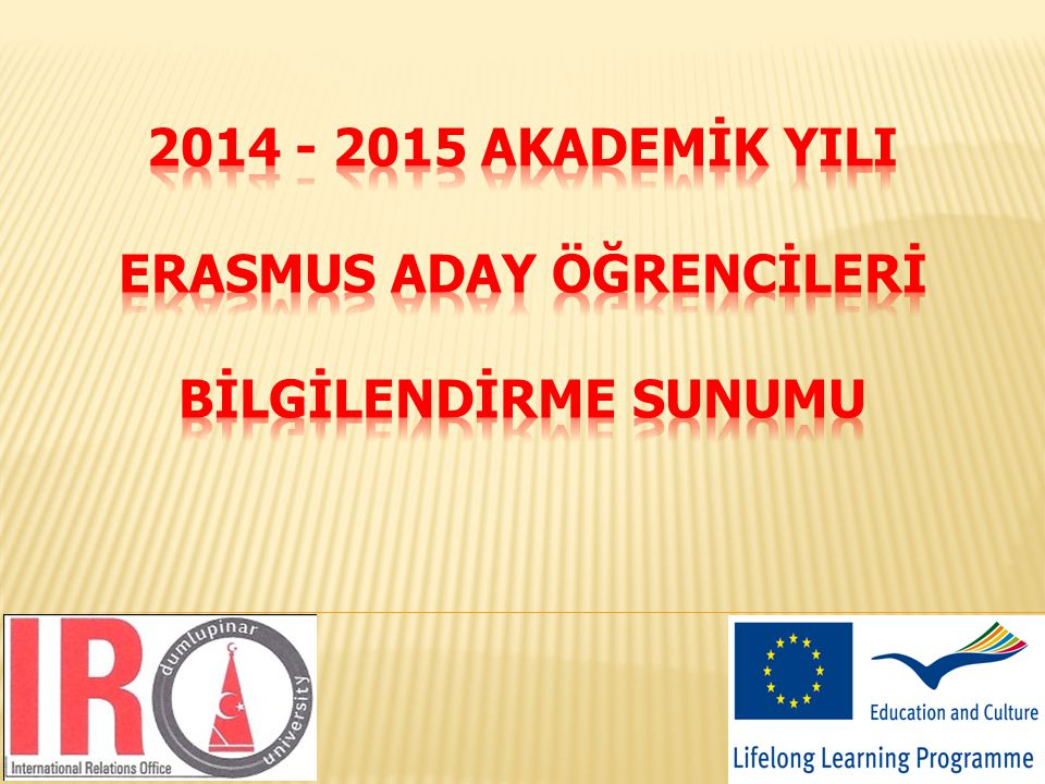 2014 - 2015 AKADEMİK YILI ERASMUS ADAY ÖĞRENCİLERİ BİLGİLENDİRME SUNUMU