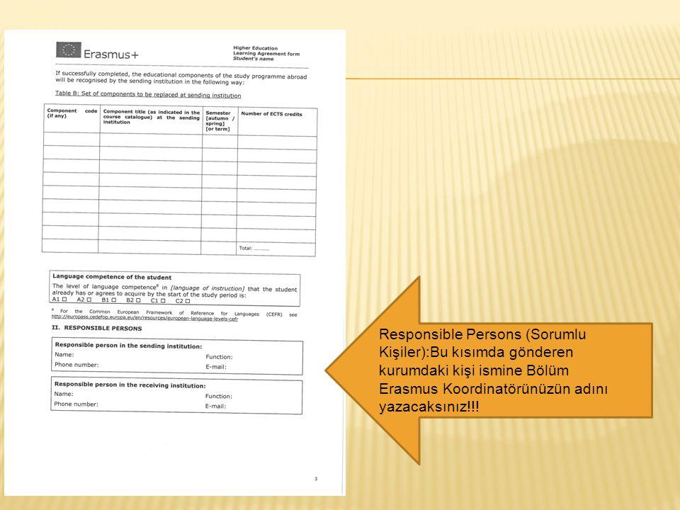 Responsible Persons (Sorumlu Kişiler):Bu kısımda gönderen kurumdaki kişi ismine Bölüm Erasmus Koordinatörünüzün adını yazacaksınız!!!