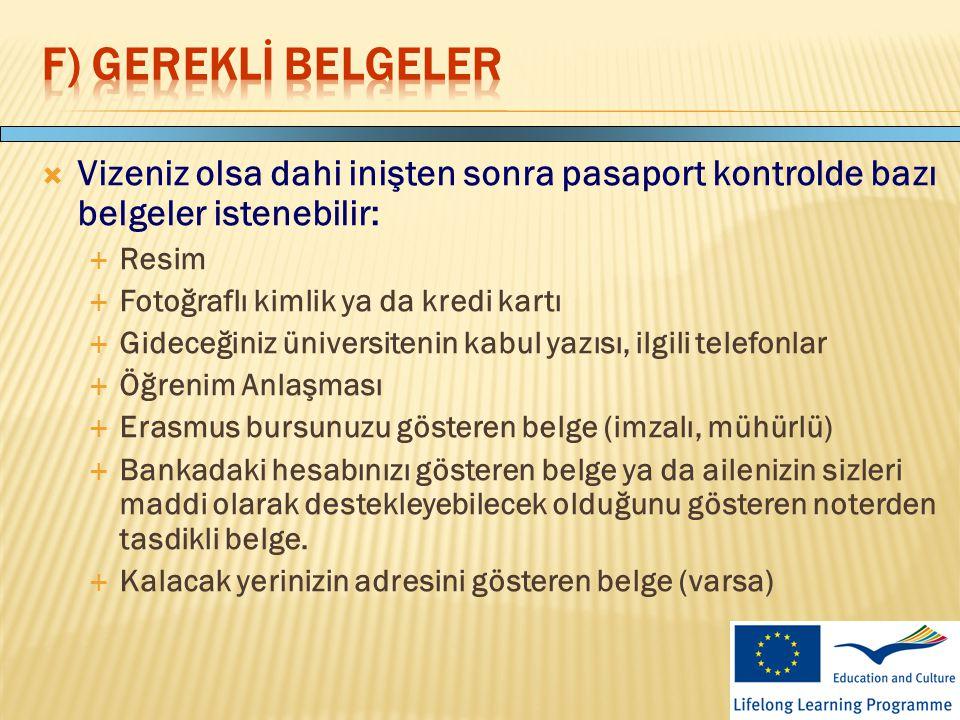 F) Gereklİ BELGELER Vizeniz olsa dahi inişten sonra pasaport kontrolde bazı belgeler istenebilir: Resim.