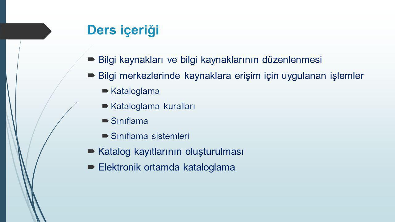Ders içeriği Bilgi kaynakları ve bilgi kaynaklarının düzenlenmesi