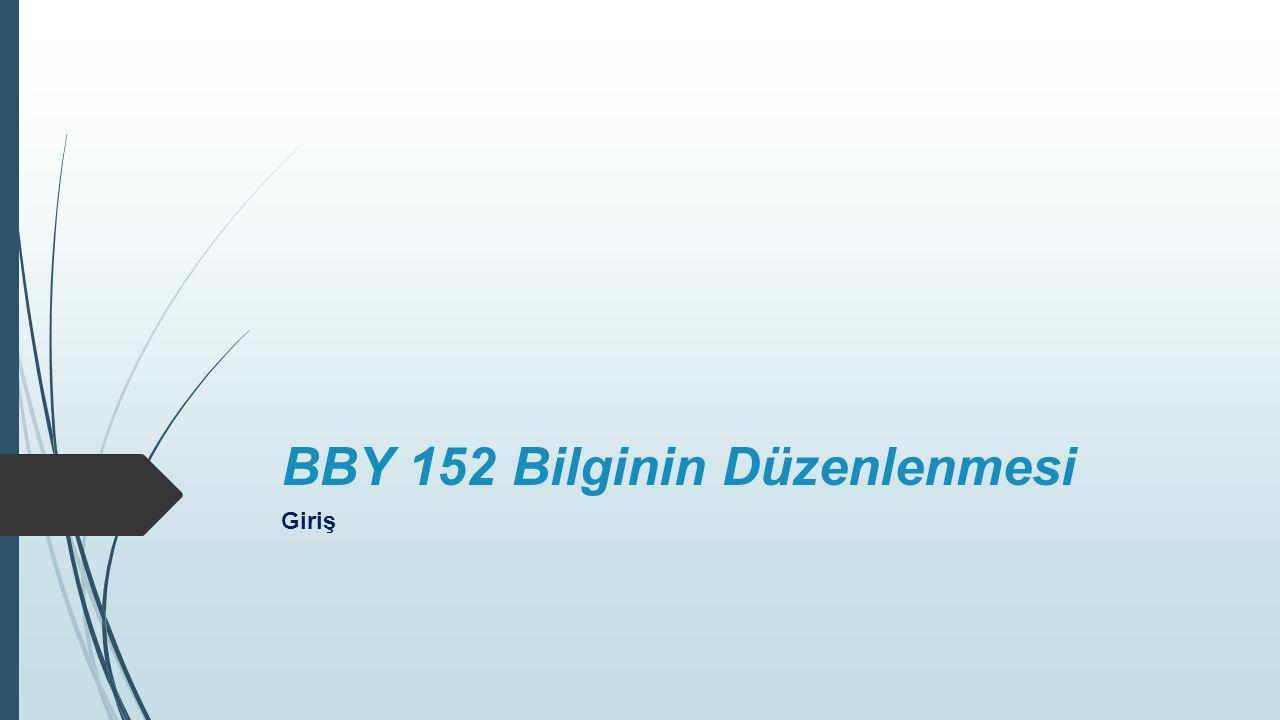 BBY 152 Bilginin Düzenlenmesi