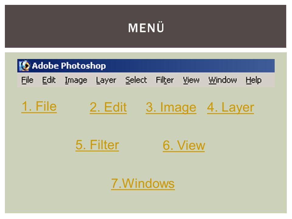 Menü 1. File 2. Edit 3. Image 4. Layer 5. Filter 6. View 7.Windows