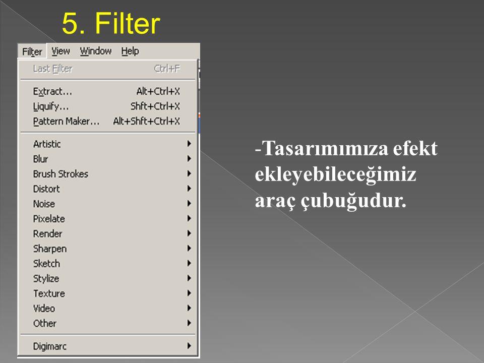 5. Filter Tasarımımıza efekt ekleyebileceğimiz araç çubuğudur.