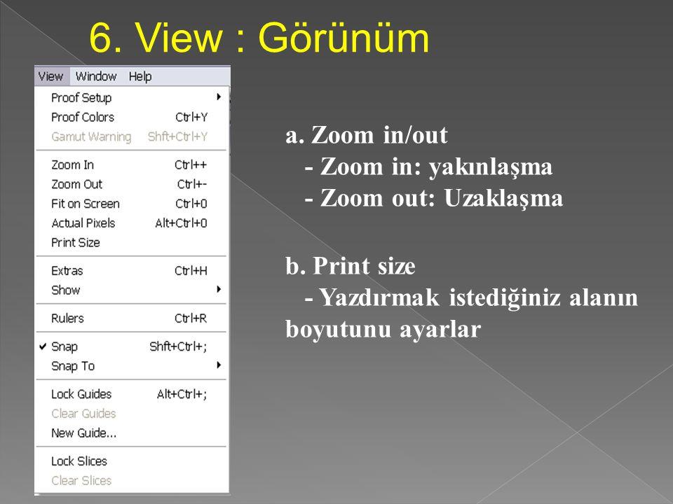 6. View : Görünüm a. Zoom in/out - Zoom in: yakınlaşma