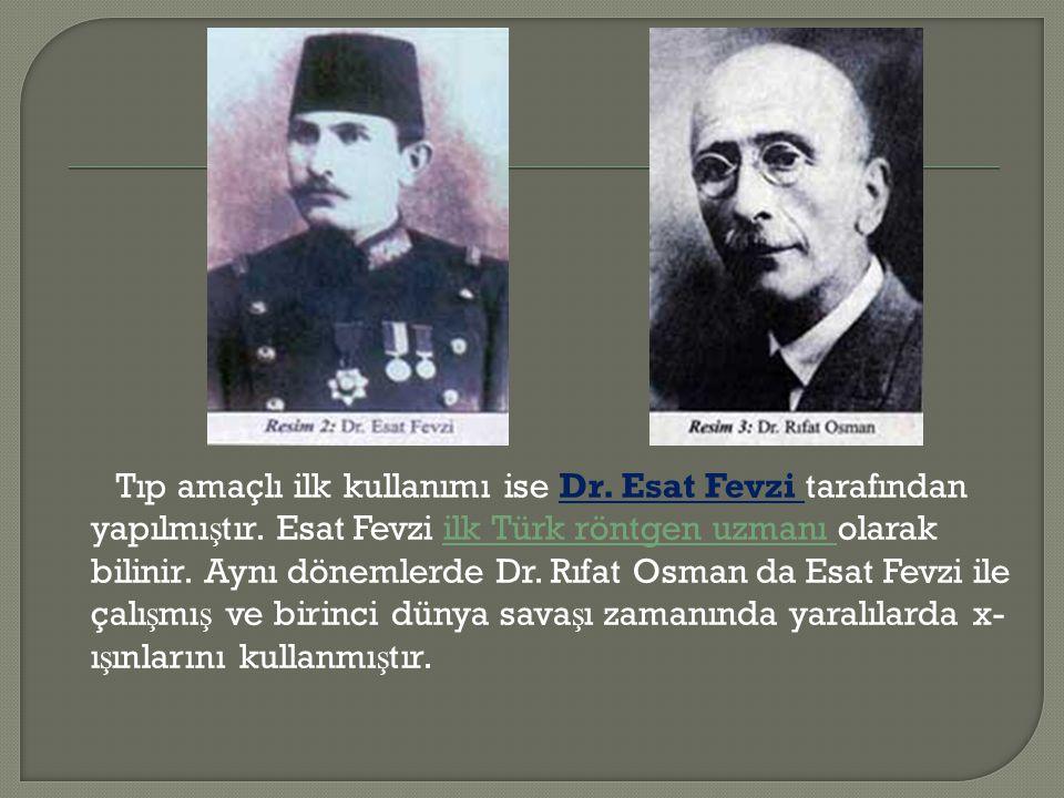 Tıp amaçlı ilk kullanımı ise Dr. Esat Fevzi tarafından yapılmıştır