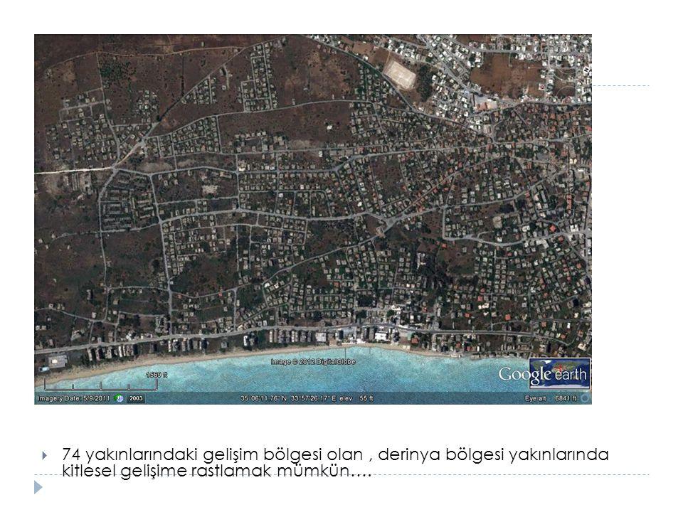 74 yakınlarındaki gelişim bölgesi olan , derinya bölgesi yakınlarında kitlesel gelişime rastlamak mümkün….