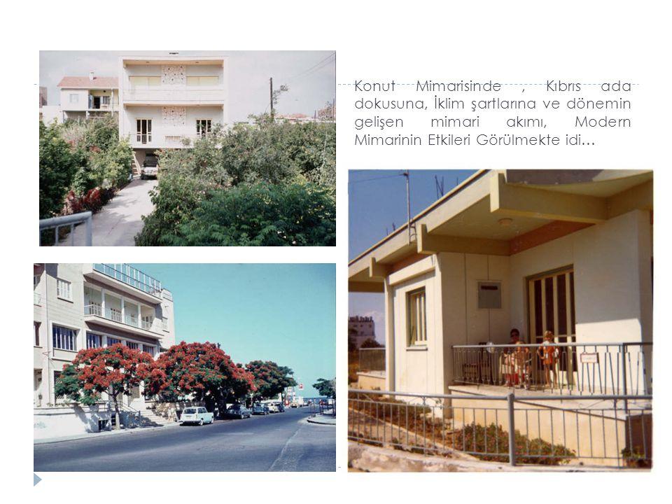 Konut Mimarisinde , Kıbrıs ada dokusuna, İklim şartlarına ve dönemin gelişen mimari akımı, Modern Mimarinin Etkileri Görülmekte idi…