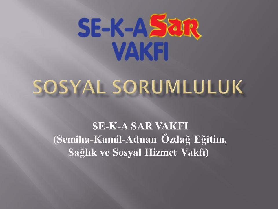 SOSYAL SORUMLULUK SE-K-A SAR VAKFI (Semiha-Kamil-Adnan Özdağ Eğitim, Sağlık ve Sosyal Hizmet Vakfı)