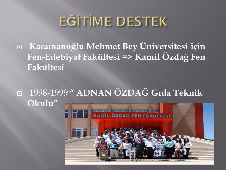 EĞİTİME DESTEK Karamanoğlu Mehmet Bey Üniversitesi için Fen-Edebiyat Fakültesi => Kamil Özdağ Fen Fakültesi.