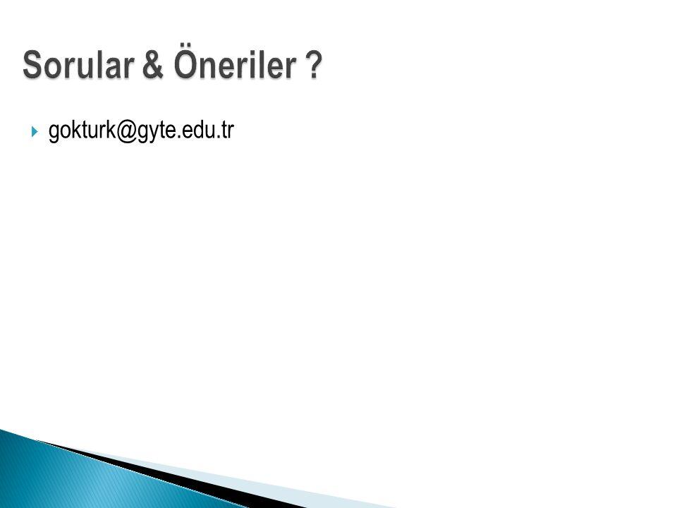 Sorular & Öneriler gokturk@gyte.edu.tr