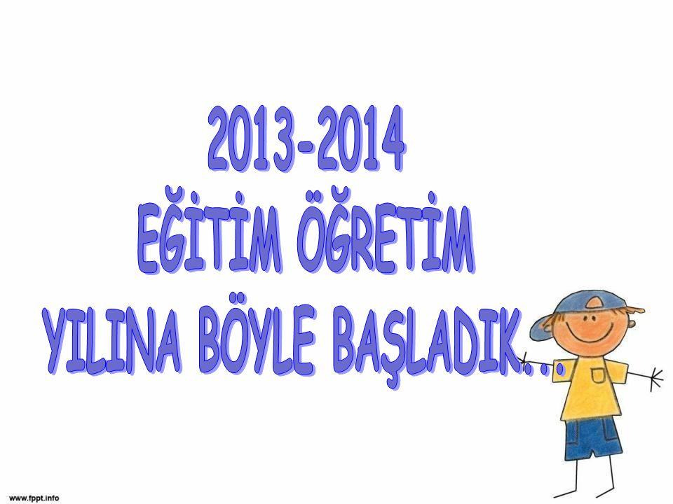 2013-2014 EĞİTİM ÖĞRETİM YILINA BÖYLE BAŞLADIK...