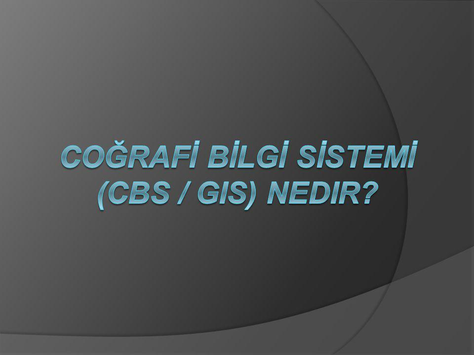 COĞRAFİ BİLGİ SİSTEMİ (CBS / GIS) Nedir