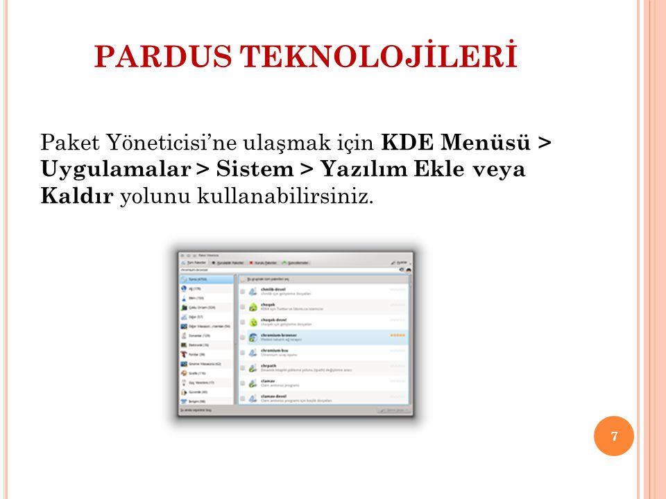 PARDUS TEKNOLOJİLERİ Paket Yöneticisi'ne ulaşmak için KDE Menüsü > Uygulamalar > Sistem > Yazılım Ekle veya Kaldır yolunu kullanabilirsiniz.