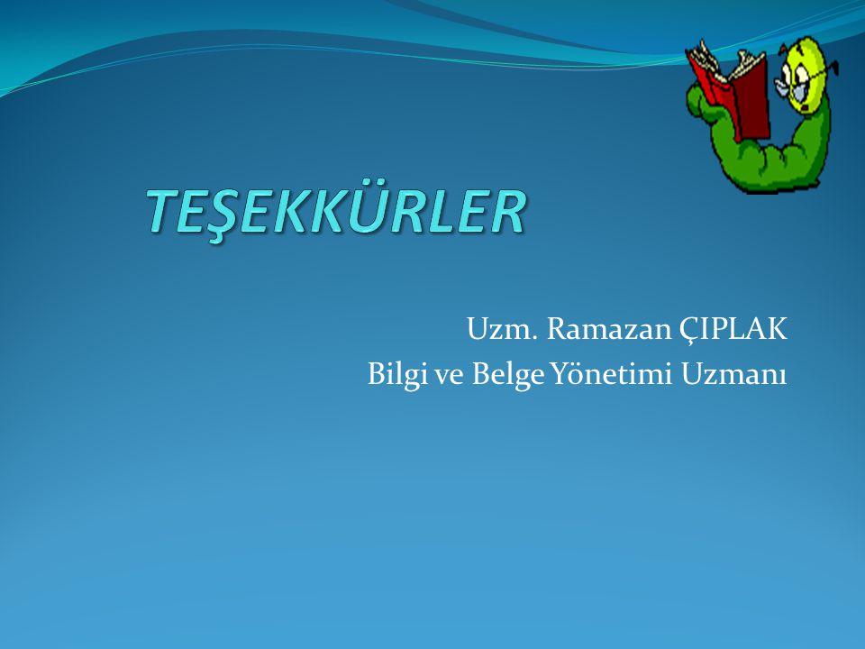 Uzm. Ramazan ÇIPLAK Bilgi ve Belge Yönetimi Uzmanı