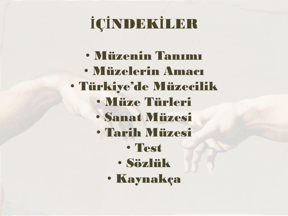 İÇİNDEKİLER Müzenin Tanımı Müzelerin Amacı Türkiye'de Müzecilik