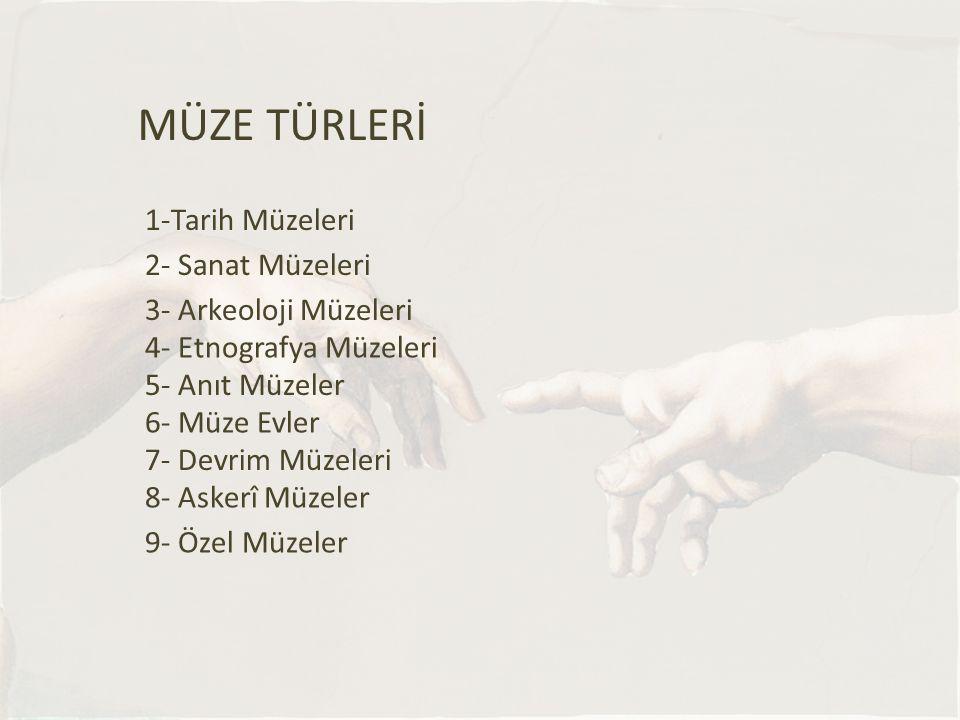 MÜZE TÜRLERİ 1-Tarih Müzeleri 2- Sanat Müzeleri 3- Arkeoloji Müzeleri