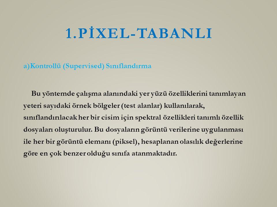 1.PİXEL-TABANLI a)Kontrollü (Supervised) Sınıflandırma