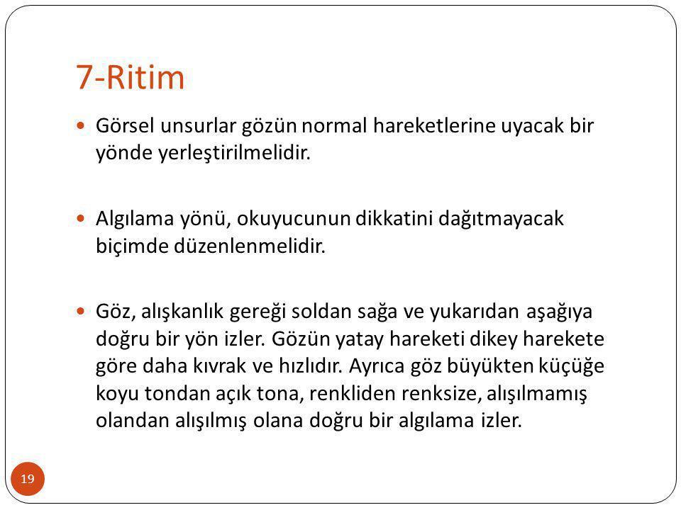 7-Ritim Görsel unsurlar gözün normal hareketlerine uyacak bir yönde yerleştirilmelidir.
